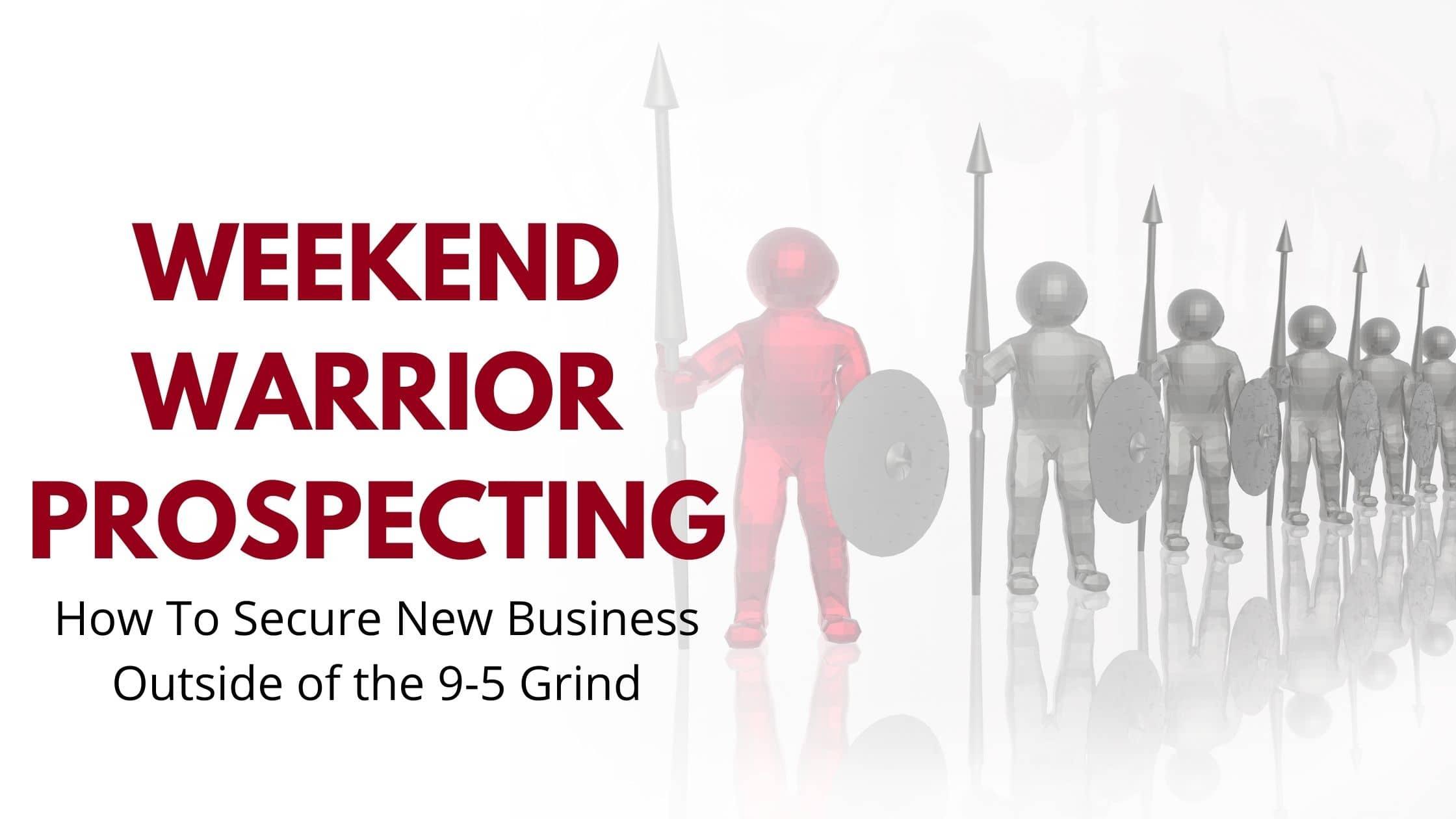 weekend warrior prospecting