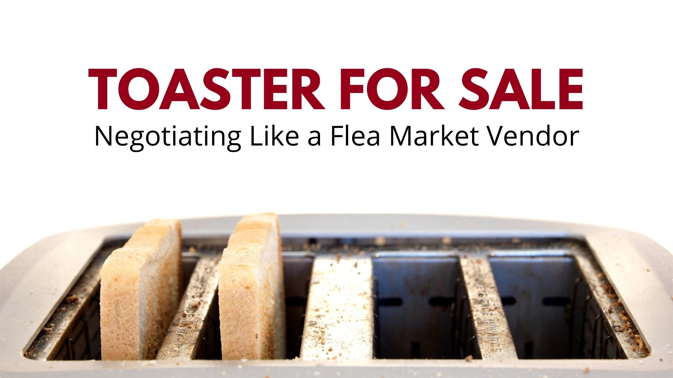 sales and negotiating like a flea market vendor