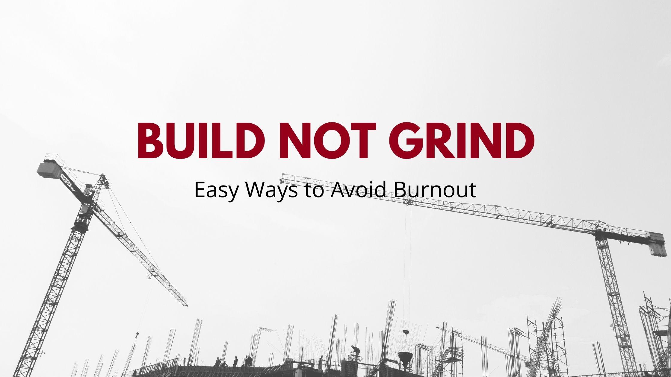avoid burnout, stop saying grind, start saying build